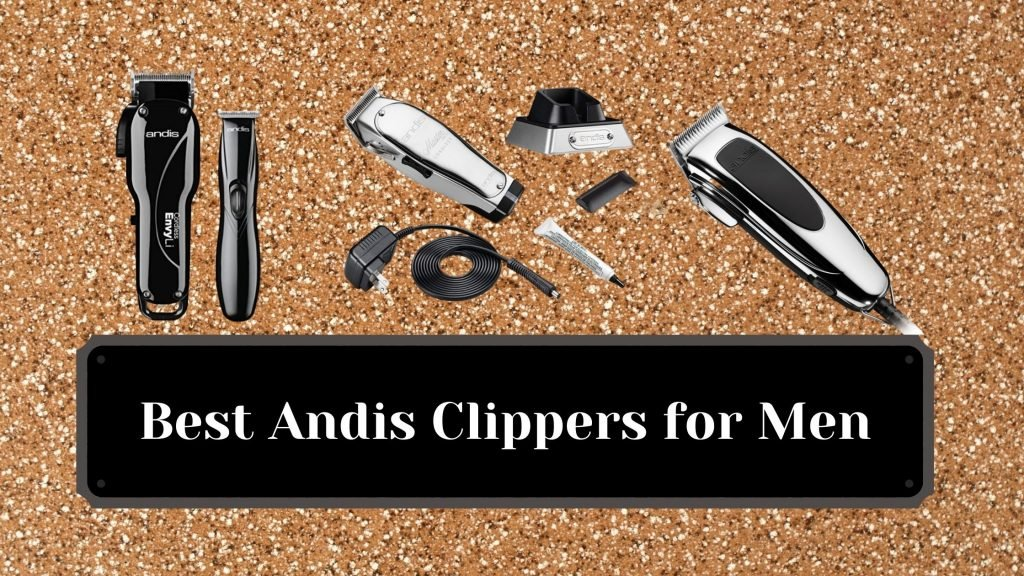 Best Andis Clippers for Men